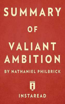 Summary of Valiant Ambition: By Nathaniel Philbrick - Includes Analysis