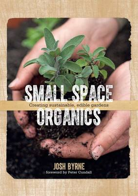Small Space Organics: Creating Sustainable, Edible Gardens