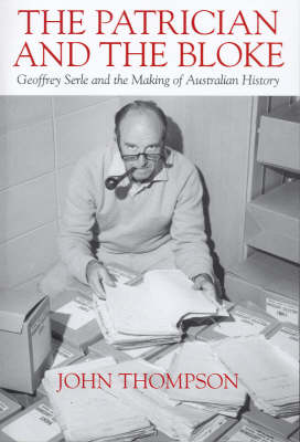 The Patrician and the Bloke: Geoffrey Serle and the Making of the Australian Bloke
