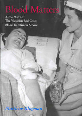 Blood Matters: a Social History of the Victorian Red Cross Blood Transfusion Service