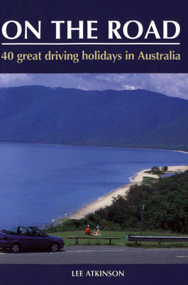 On the Road: Your Complete Guide to Travelling Around Australia