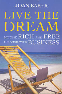 Live the Dream: Become Rich and Free Through Your Business