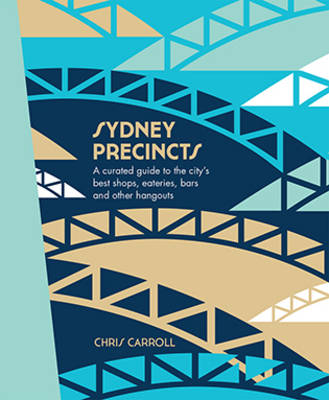 Sydney Precincts A Curated Guide to the Citys Eating Drinking and S