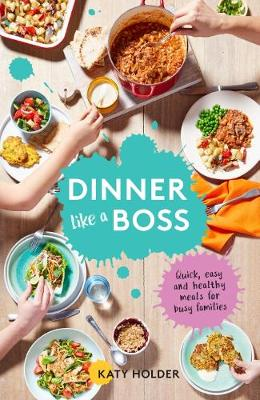 dinner like a boss quick easy and healthy meals for busy families