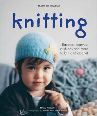 Made in France: Knitting: Baubles, Scarves, Cushions and More to Knit and Crochet