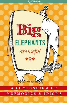 Big Elephants are Useful: A Compendium of Mnemonics and Idioms