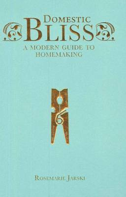 Domestic Bliss: A Modern Guide to Homemaking