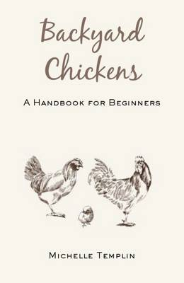 Backyard Chickens: A Handbook for Beginners