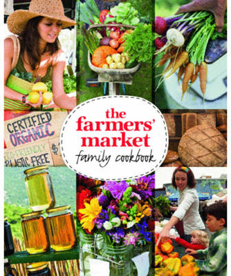 The Farmers' Market Family Cookbook