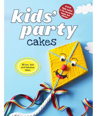 Kids' Party Cakes: 50 Fun, Fast and Fabulous Ideas