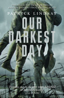 Our Darkest Day: The Tragic Battle of Fromelles, and the Diggers' Final Resting Place