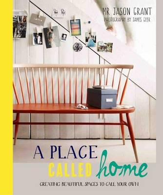 Place Called Home: Creating Beautiful Spaces to Call Your Own
