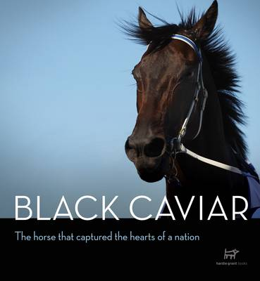 Black Caviar: The Horse That Captured the Hearts of a Nation