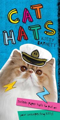 Cat Hats: Sixteen paper hats to put on your unsuspecting kitty