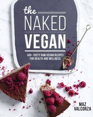 The Naked Vegan: 140+ Tasty Raw Vegan Recipes for Health and Wekkness