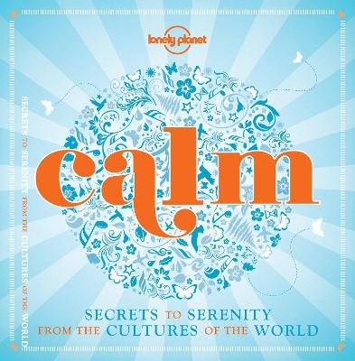 Calm (mini edition): Secrets to Serenity from the Cultures of the World