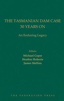 The Tasmanian Dam Case 30 Years On: An Enduring Legacy