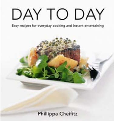 Day to Day: Easy Recipes for Everyday Cooking and Instant Entertaining