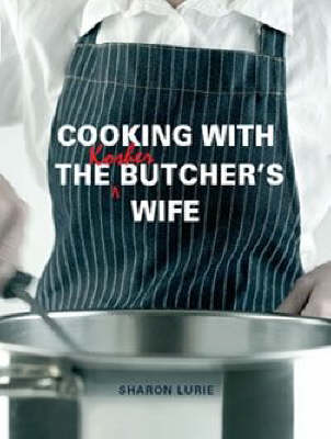 Cooking with the Kosher Butcher's Wife: Lurie, Sharon