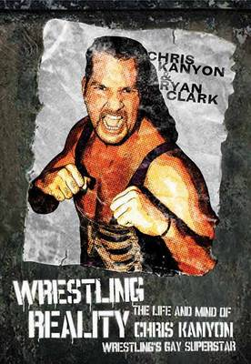 Wrestling Reality: The Life and Mind of Chris Kanyon, Wrestling's Gay Superstar