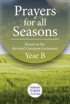 Prayers for All Seasons: Based on the Revised Common Lectionary Year B