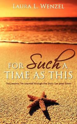 For Such a Time as This: The Lessons I've Learned Through the Story I've Been Given