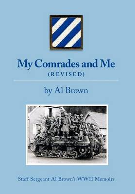 My Comrades and Me: Staff Sergeant Al Brown's WWII Memoirs