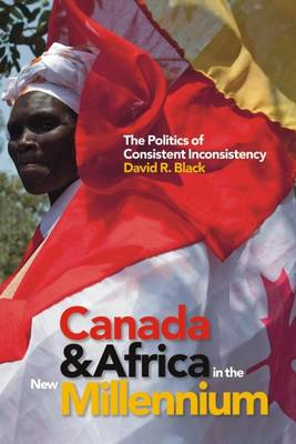 Canada and Africa in the New Millennium: The Politics of Consistent Inconsistency