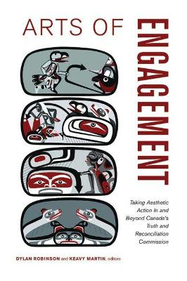 Arts of Engagement: Taking Aesthetic Action in & Beyond Canadas Truth & Reconciliation Commission