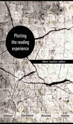 Plotting the Reading Experience: Theory / Practice / Politics