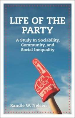 Life of the Party: A Study in Sociability, Community, and Social Inequality