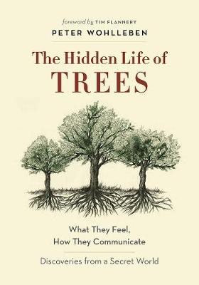 The Hidden Life of Trees: What They Feel, How They CommunicateAÂ Discoveries from a Secret World