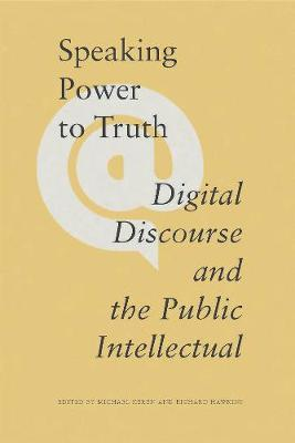 Speaking Power to Truth: Digital Discourse and the Public Intellectual