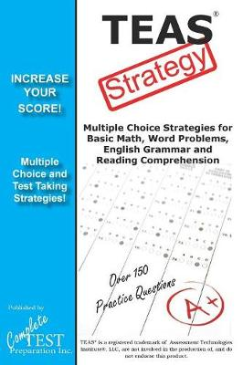 Teas Test Strategy!: Winning Multiple Choice Strategies for the Test of Essential Academic Skills