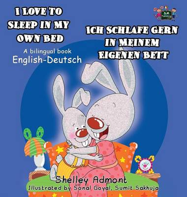 I Love to Sleep in My Own Bed - Ich Schlafe Gern in Meinem Eigenen Bett: English German Bilingual Edition