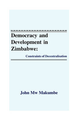 Democracy and Development in Zimbabwe: Constraints of Decentralisation