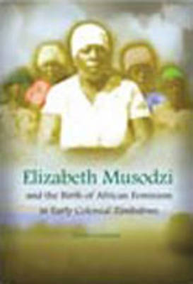 Elizabeth Musodzi and the Birth of African Feminism in Early Colonial Zimbabwe
