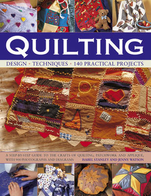 Quilting: Design, Techniques, 140 Practical Projects : a Step-by-step Guide to the Crafts of Quiliting, Patchwork and Appliquae with 900 Photographs and Diagrams