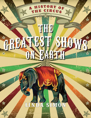 Greatest Shows on Earth: A History of the Circus
