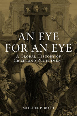 An Eye for an Eye: A Global History of Crime and Punishment