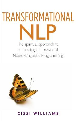 Transformational NLP: A Spiritual Approach to Harnessing the Power of Neuro-Linguistic Programming
