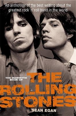 The Mammoth Book of the Rolling Stones: An anthology of the best writing about the greatest rock `n' roll band in the world