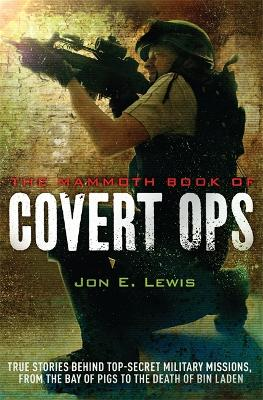 The Mammoth Book of Covert Ops: True Stories of Covert Military Operations, from the Bay of Pigs to the Death of Osama bin Laden