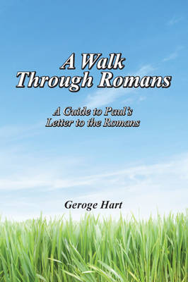 A Walk Through Romans: A Guide to Paul's Letter to the Romans