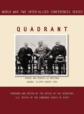 Quadrant: Quebec, 14-24 August 1943 (World War II Inter-Allied Conferences Series)