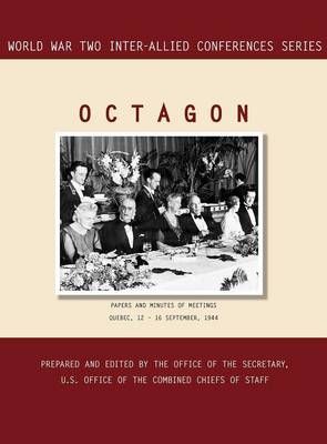 Octagon: Quebec, 12-16 September 1944 (World War II Inter-Allied Conferences Series)