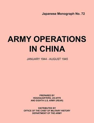 Army Operations in China, January 1944-December 1945 (Japanese Monograph 72)