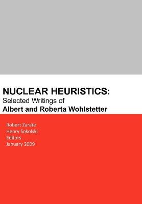 Nuclear Heuristics Selected Writings of Albert and Roberta Wohlstetter