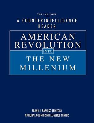 A Counterintelligence Reader, Volume IV: American Revolution into the New Millenium