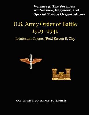 United States Army Order of Battle 1919-1941. Volume III. The Services: Air Service, Engineer, and Special Troops Organization